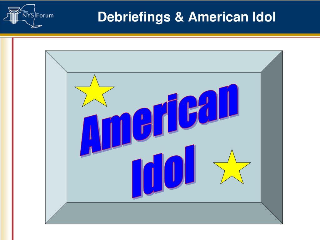 Debriefings & American Idol