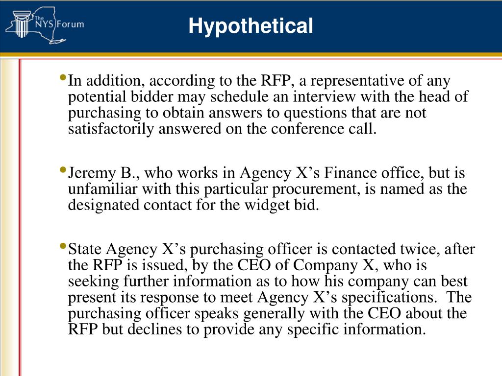 In addition, according to the RFP, a representative of any potential bidder may schedule an interview with the head of purchasing to obtain answers to questions that are not satisfactorily answered on the conference call.