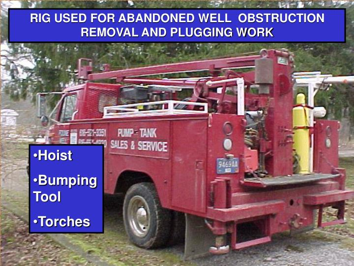 RIG USED FOR ABANDONED WELL  OBSTRUCTION REMOVAL AND PLUGGING WORK