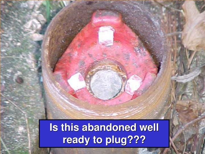 Is this abandoned well ready to plug???