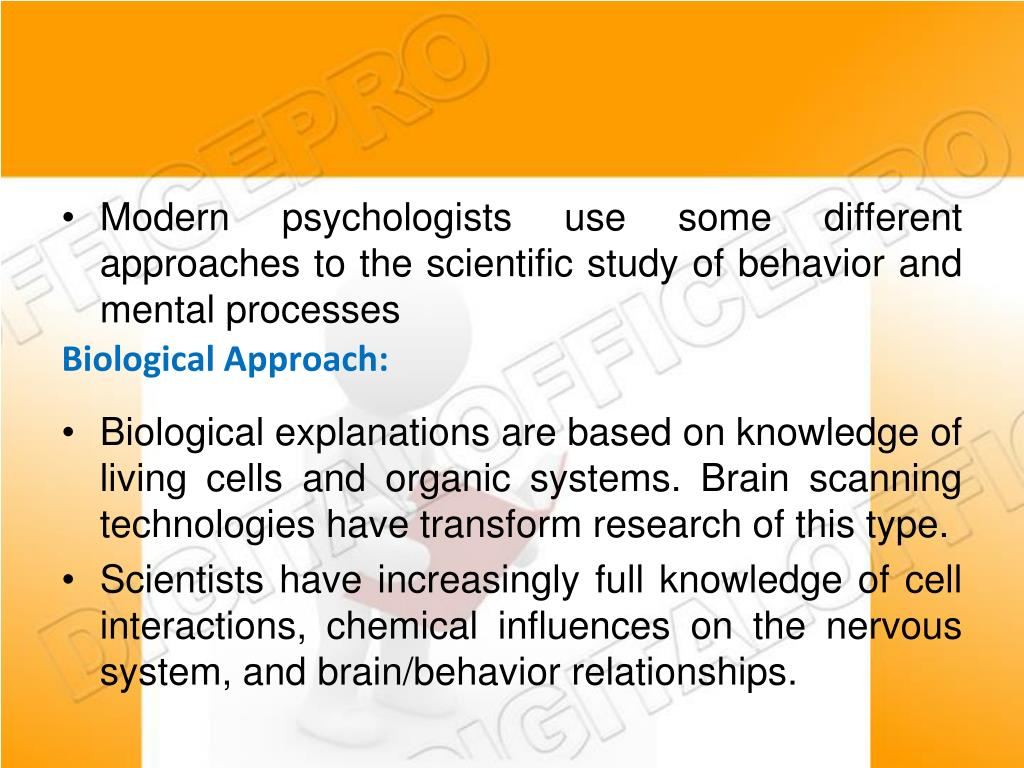 Modern psychologists use some different approaches to the scientific study of behavior and mental processes
