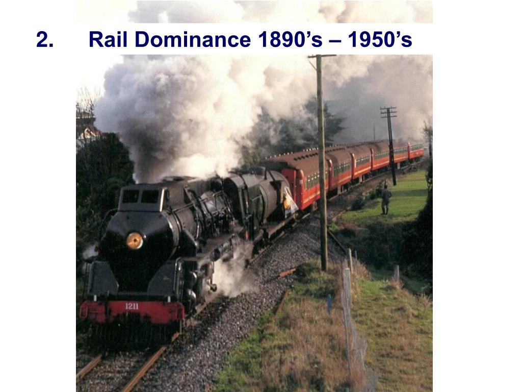 2.Rail Dominance 1890's – 1950's