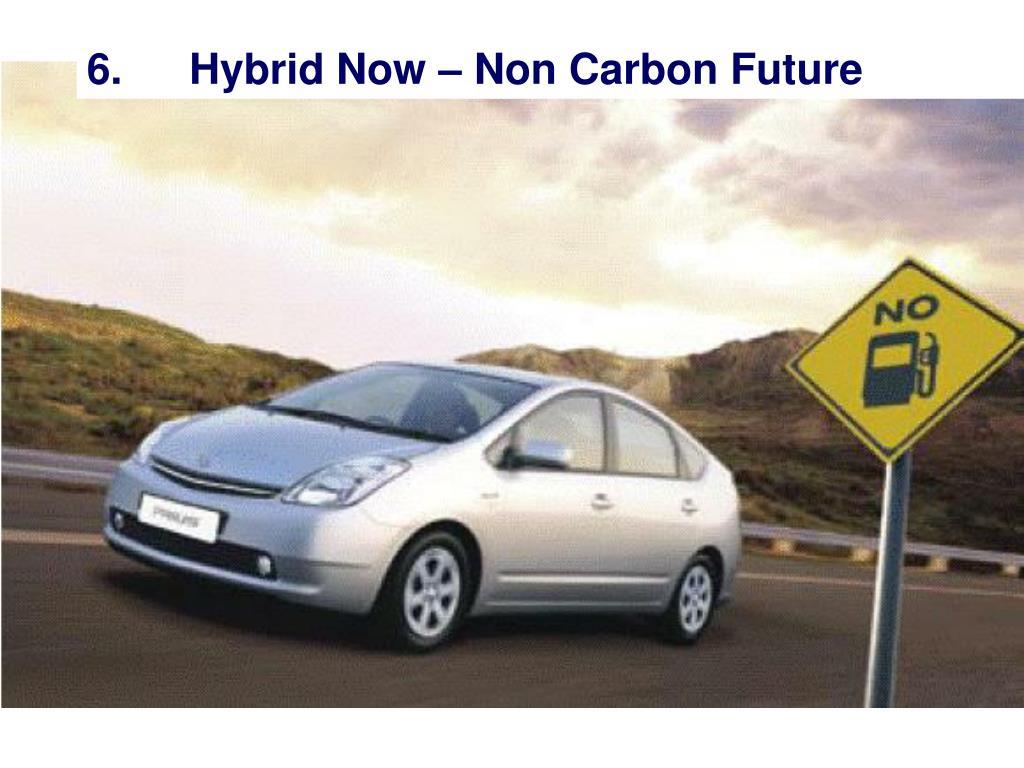 6.Hybrid Now – Non Carbon Future