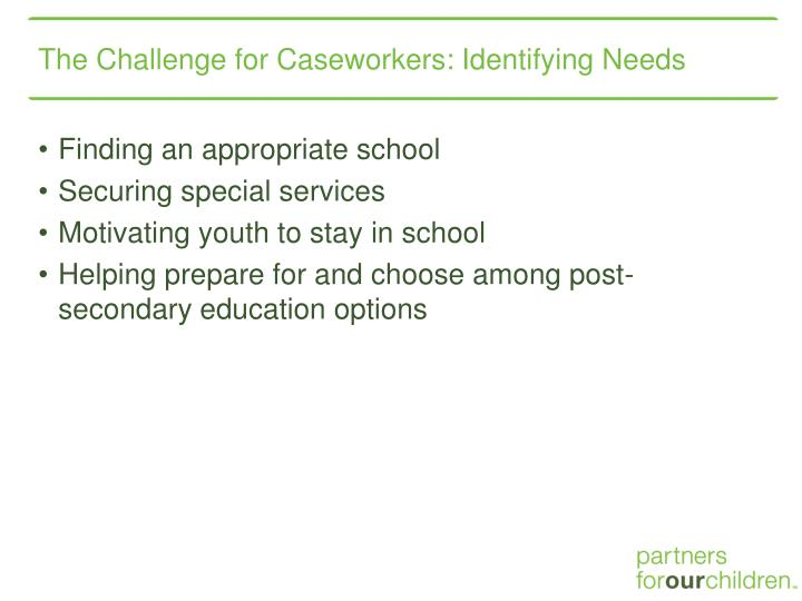 The Challenge for Caseworkers: Identifying Needs