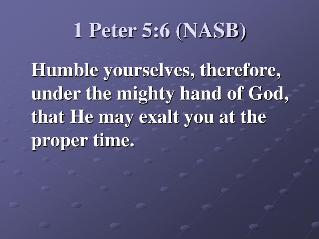 1 Peter 5:6 (NASB)