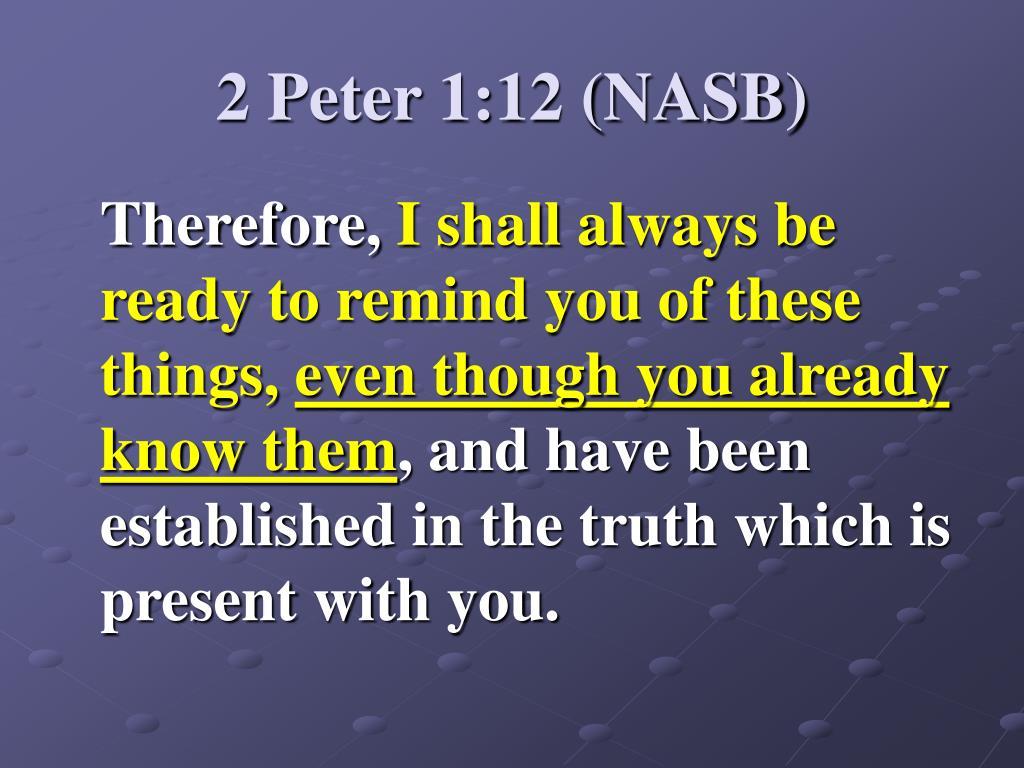 2 Peter 1:12 (NASB)