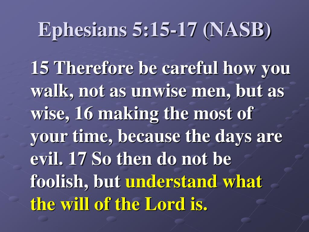 Ephesians 5:15-17 (NASB)