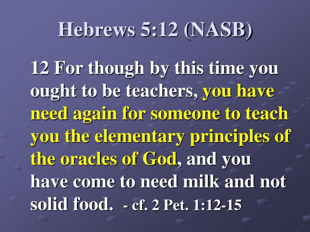 Hebrews 5:12 (NASB)