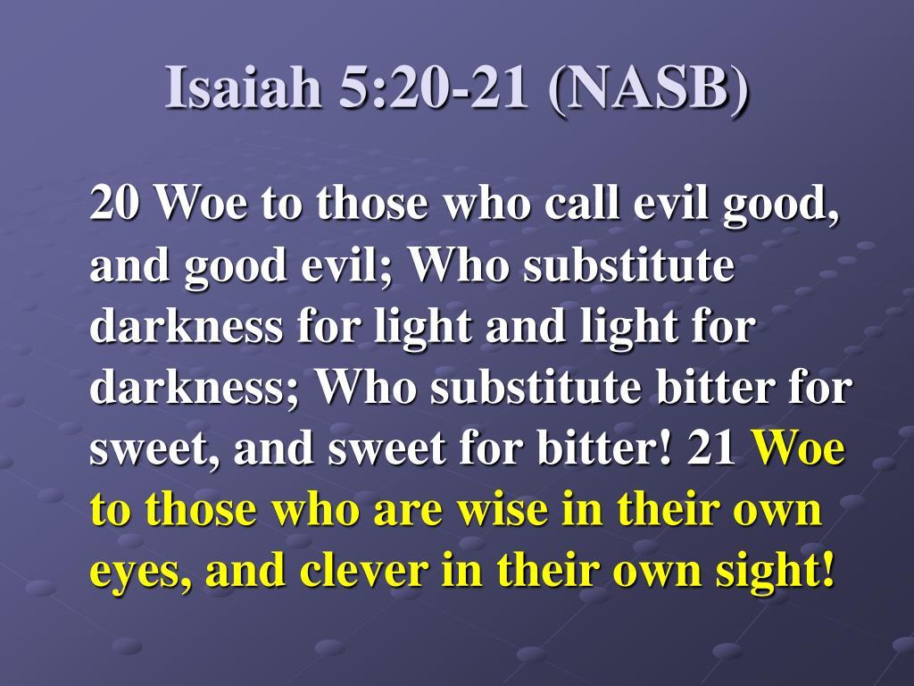 Isaiah 5:20-21 (NASB)