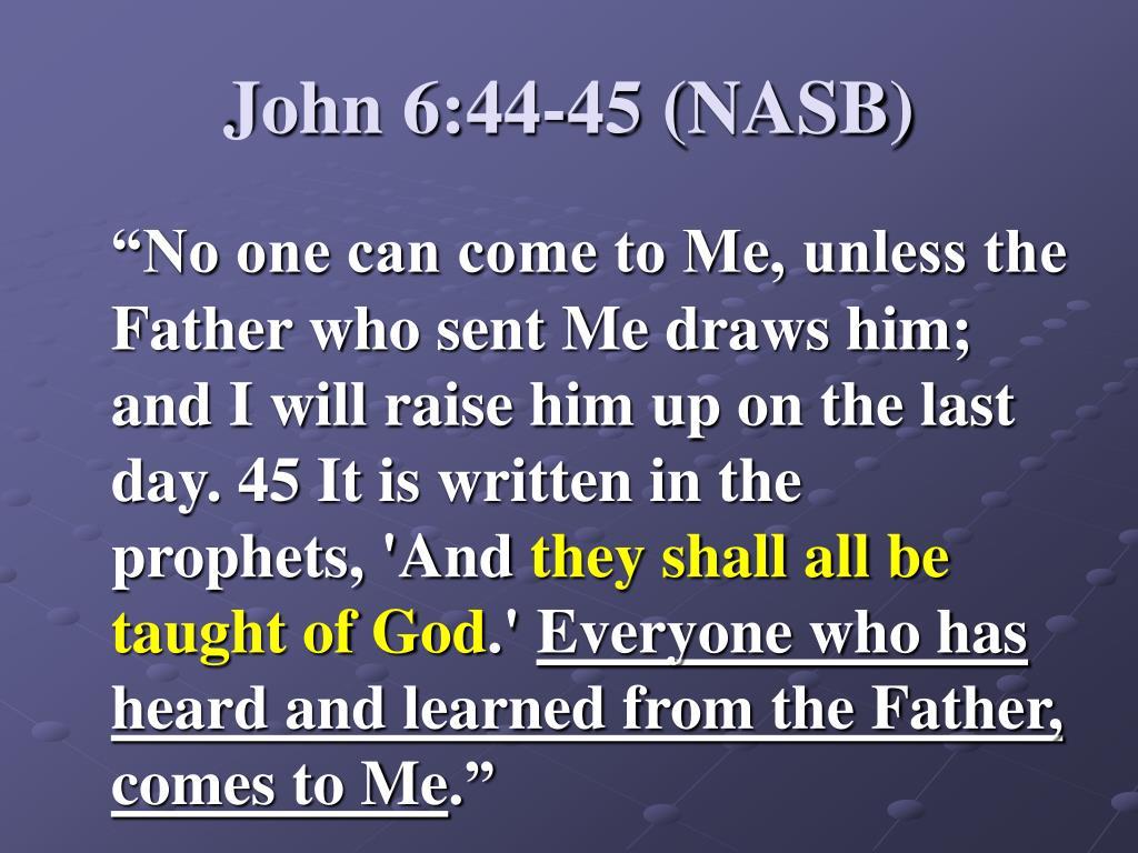 John 6:44-45 (NASB)