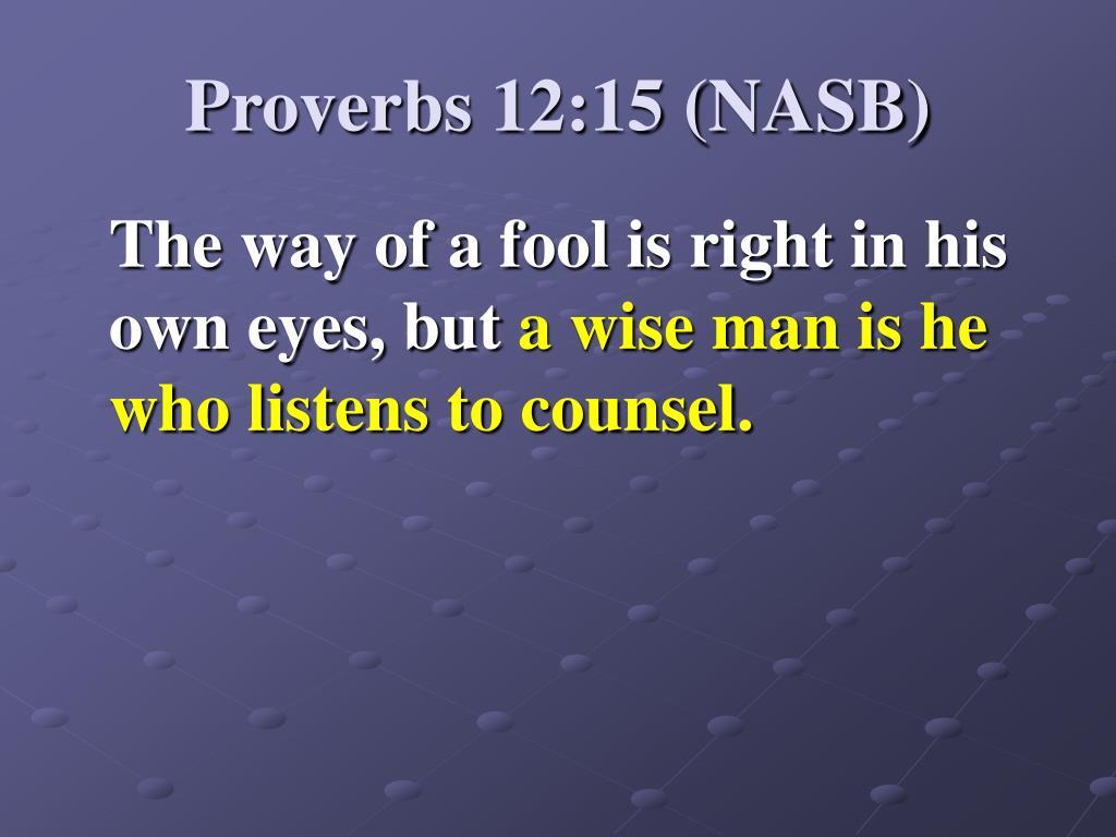 Proverbs 12:15 (NASB)
