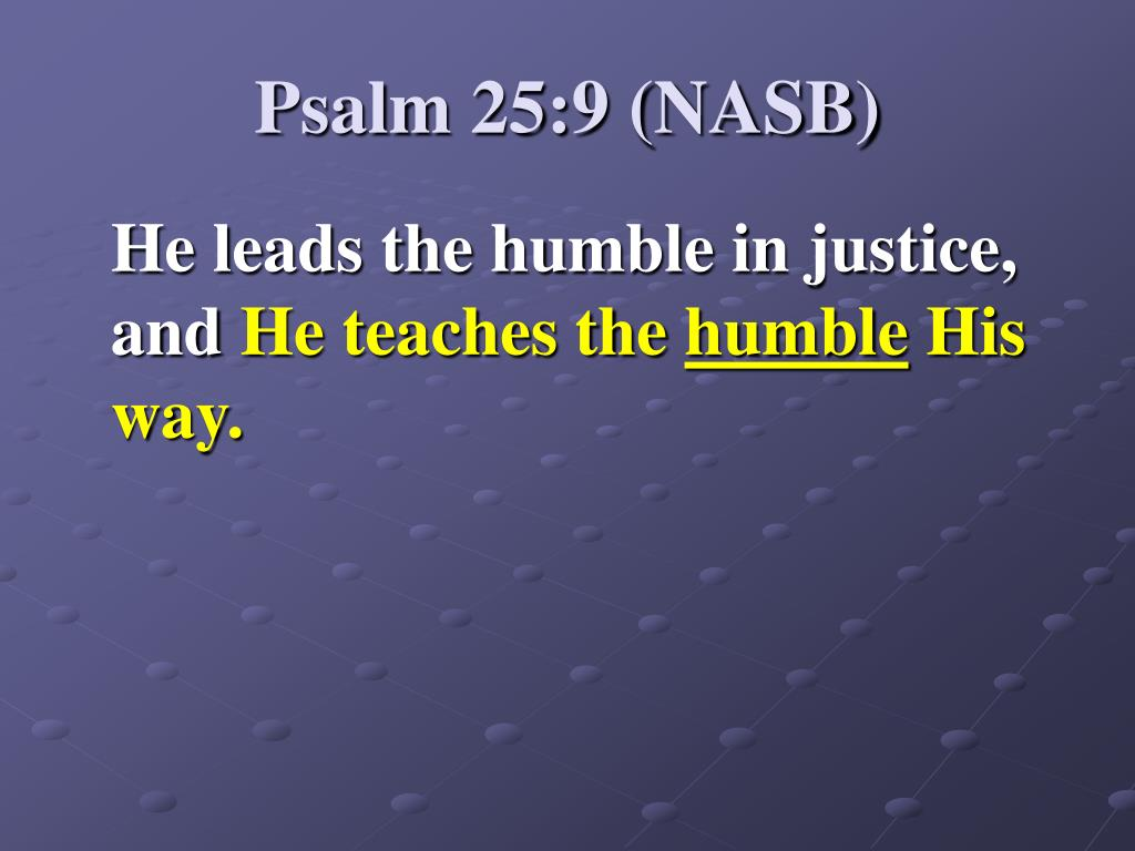 Psalm 25:9 (NASB)