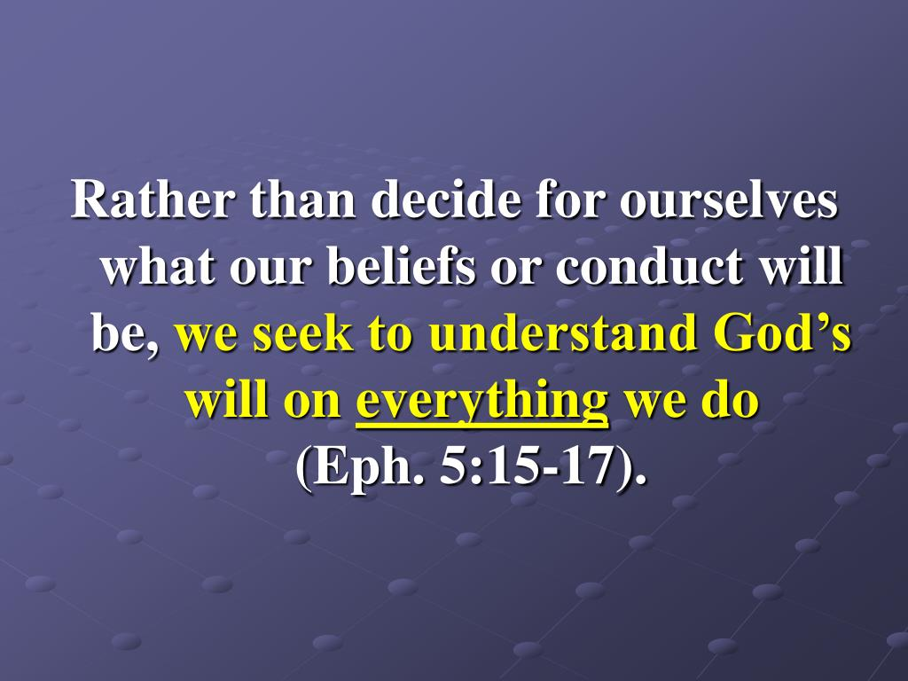 Rather than decide for ourselves what our beliefs or conduct will be,