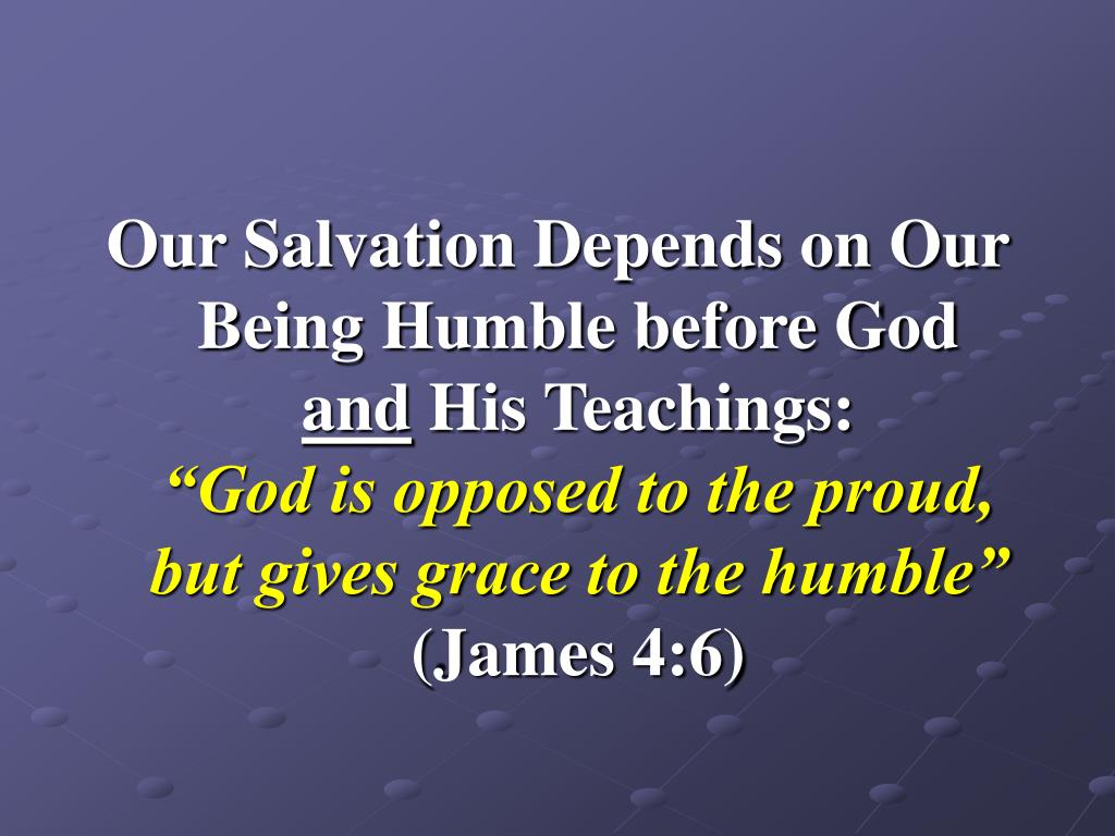 Our Salvation Depends on Our Being Humble before God