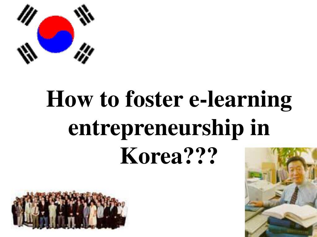 How to foster e-learning entrepreneurship in Korea???
