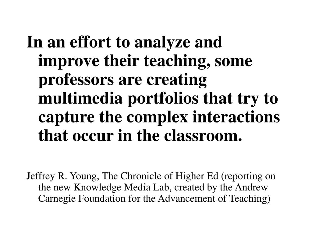 In an effort to analyze and improve their teaching, some professors are creating multimedia portfolios that try to capture the complex interactions that occur in the classroom.