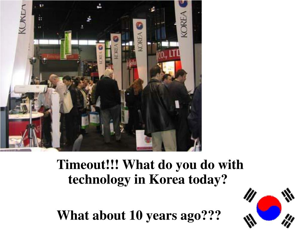 Timeout!!! What do you do with technology in Korea today?