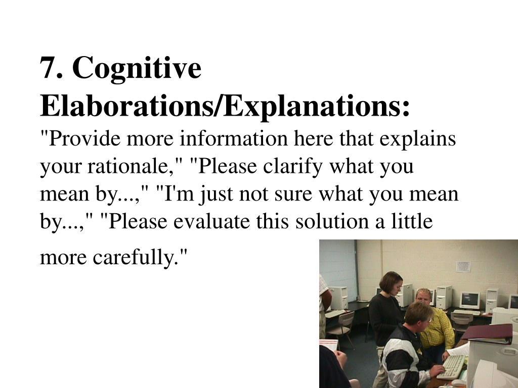 7. Cognitive Elaborations/Explanations: