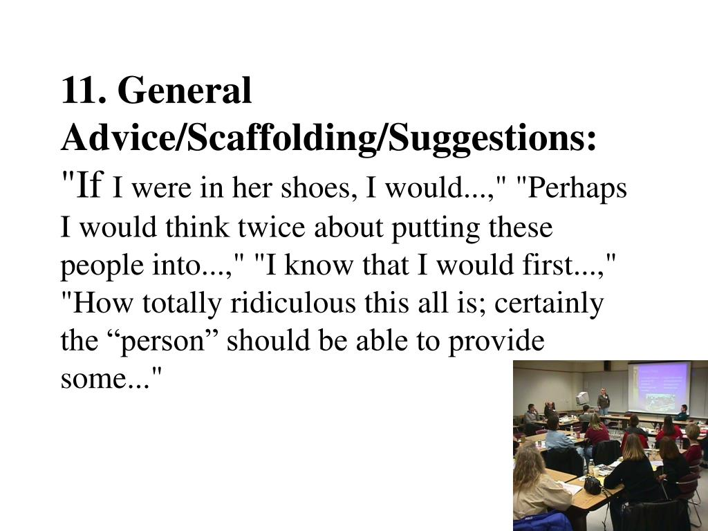 11. General Advice/Scaffolding/Suggestions: