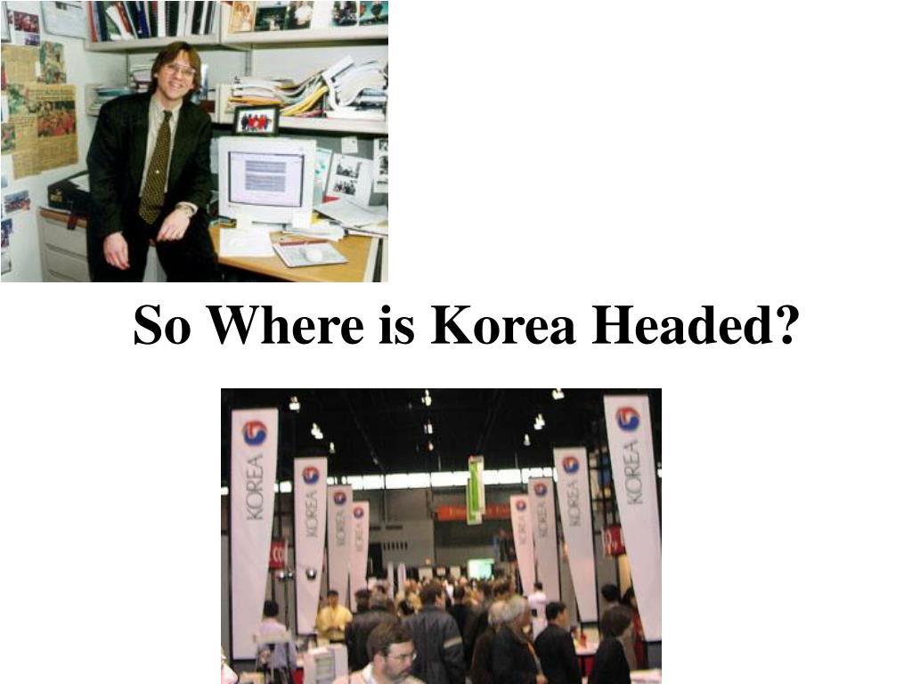 So Where is Korea Headed?