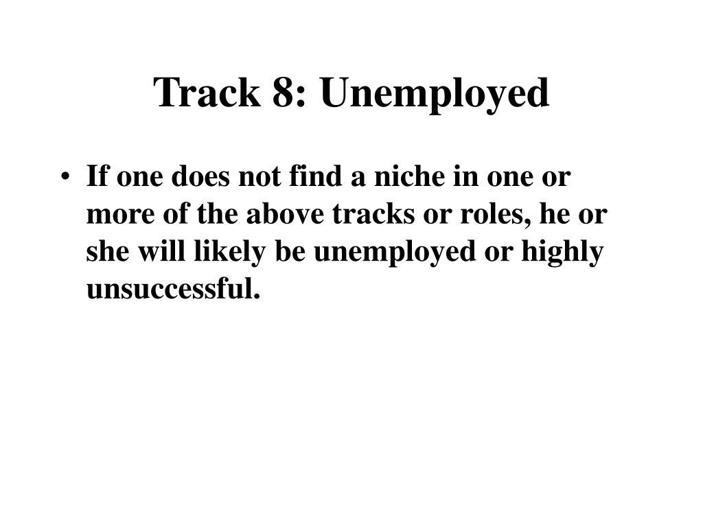 Track 8: Unemployed