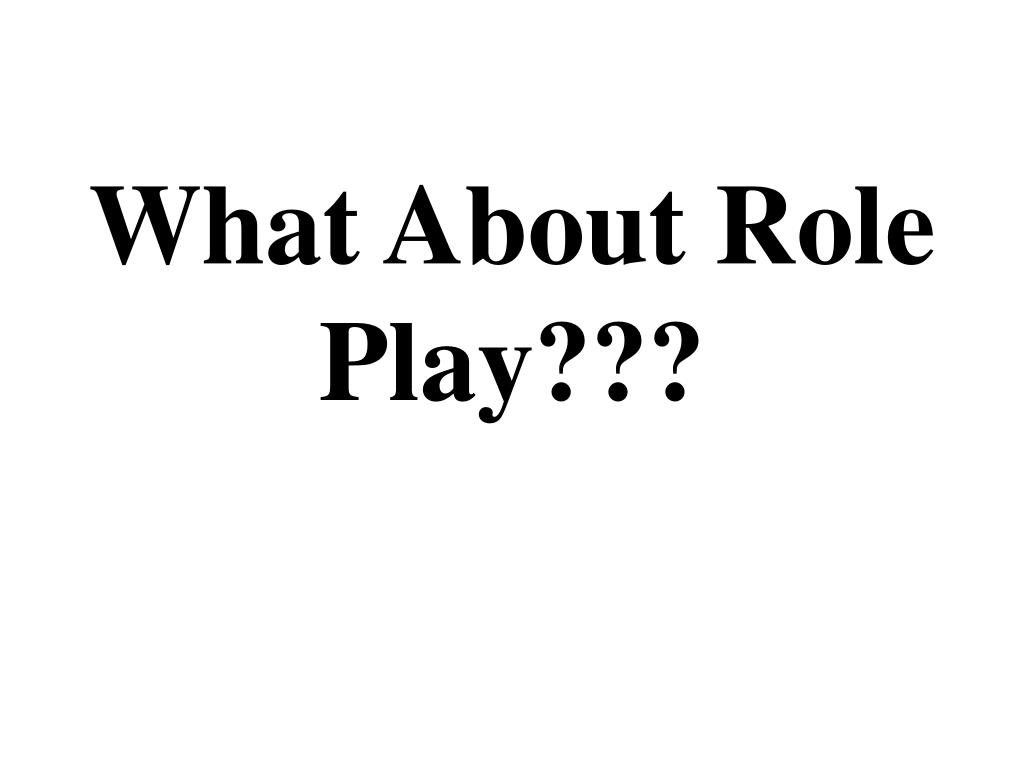 What About Role Play???