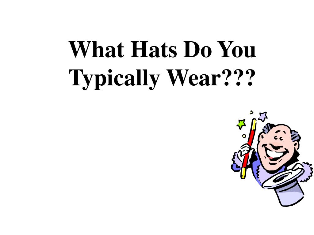 What Hats Do You Typically Wear???