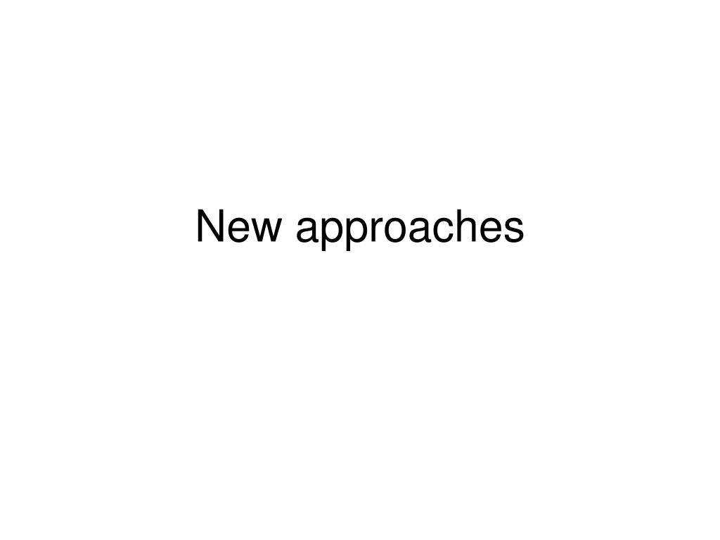 New approaches