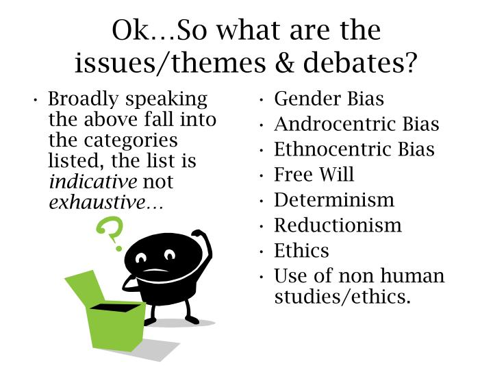 Ok so what are the issues themes debates