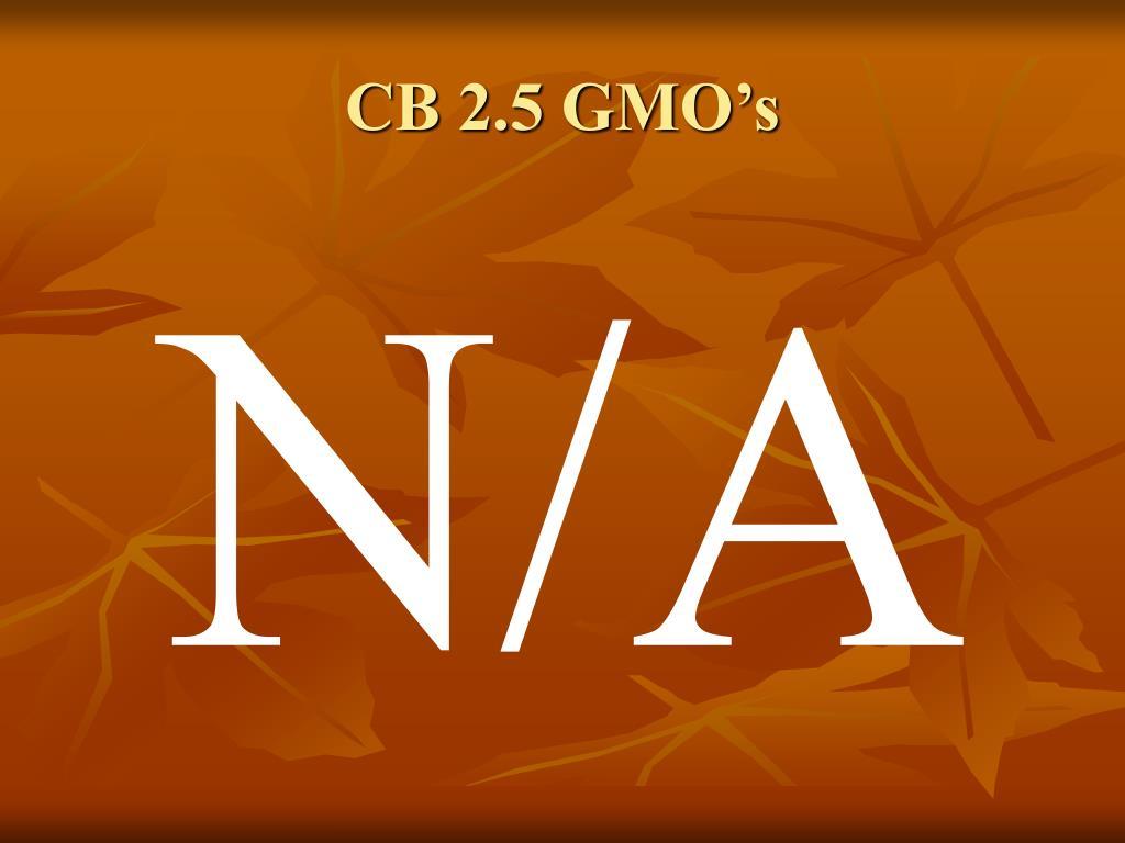 CB 2.5 GMO's