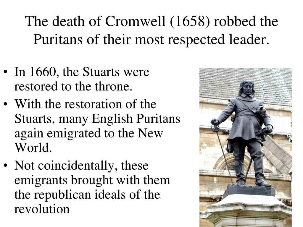 The death of Cromwell (1658) robbed the Puritans of their most respected leader.