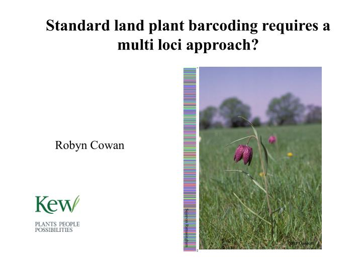 Standard land plant barcoding requires a multi loci approach?