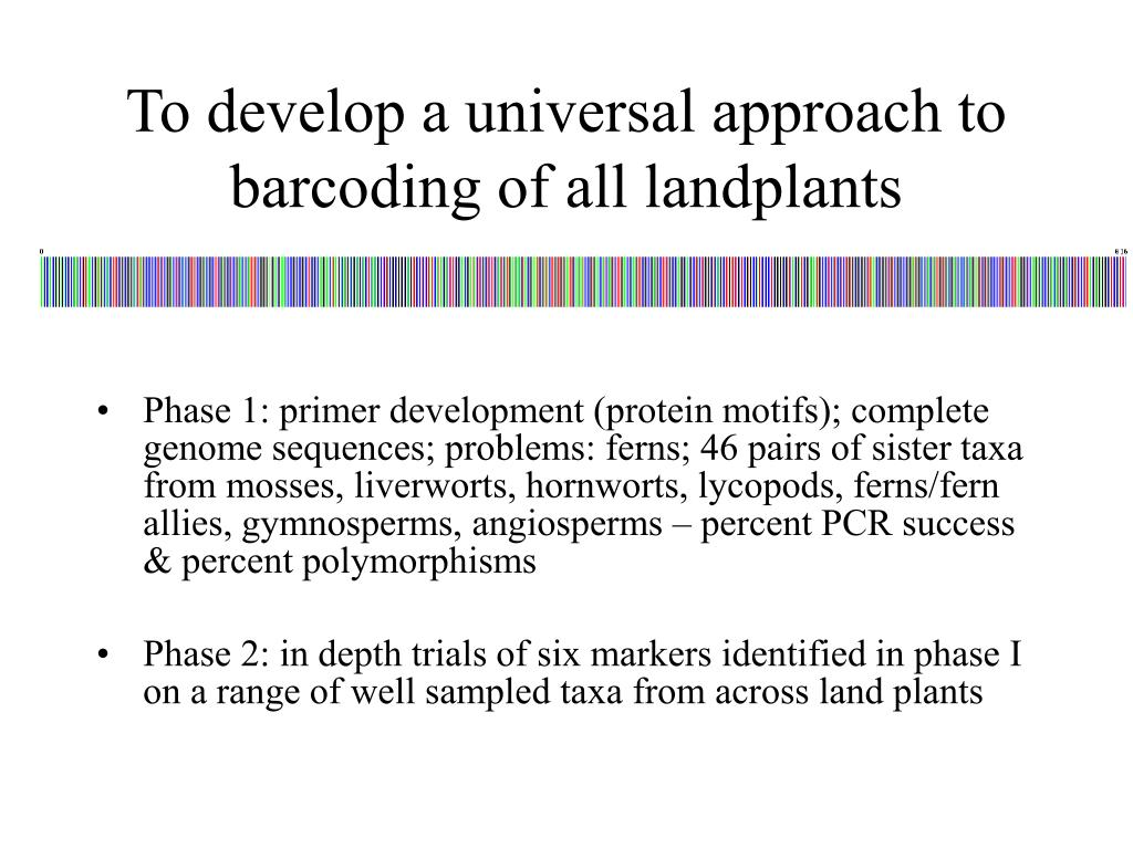 To develop a universal approach to barcoding of all landplants