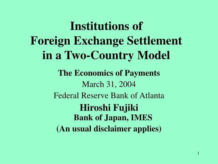 Institutions of foreign exchange settlement in a two country model l.jpg
