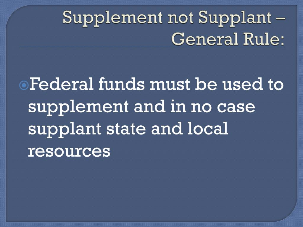 Supplement not Supplant – General Rule: