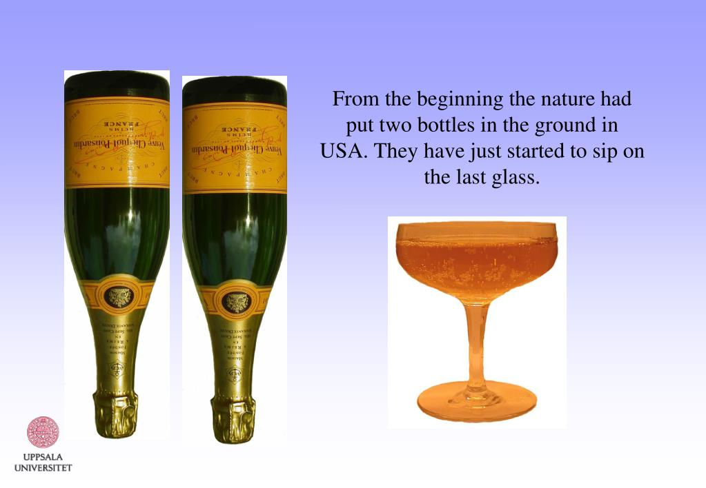 From the beginning the nature had put two bottles in the ground in  USA. They have just started to sip on the last glass.