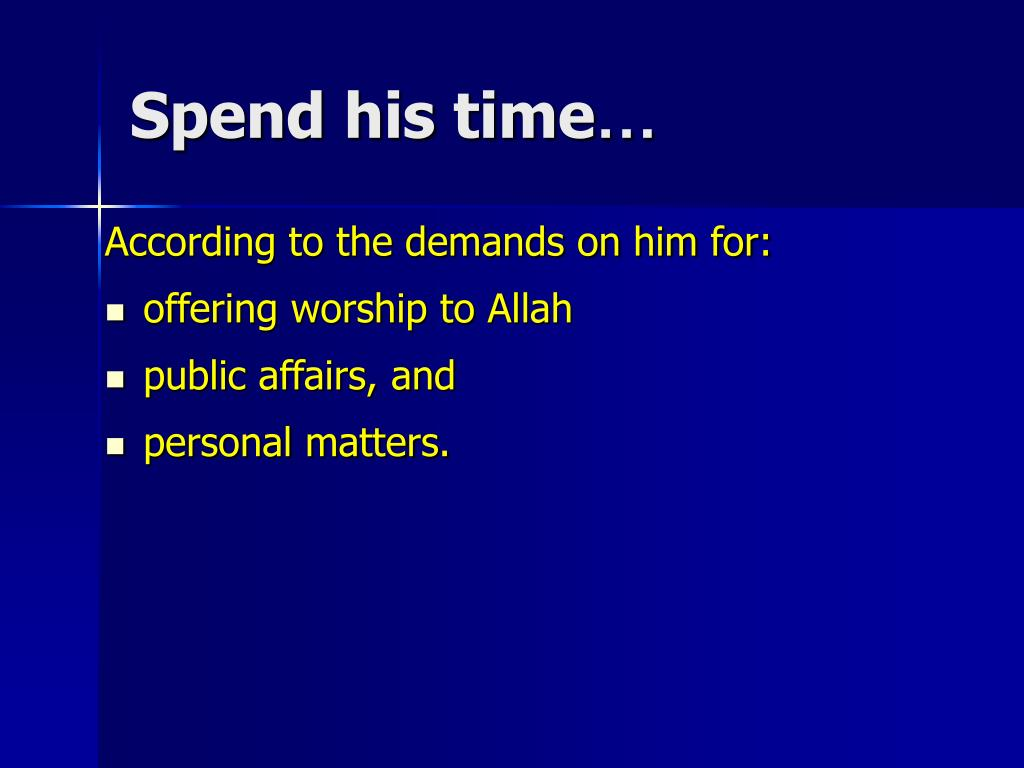 Spend his time
