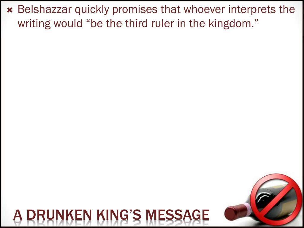 """Belshazzar quickly promises that whoever interprets the writing would """"be the third ruler in the kingdom."""""""