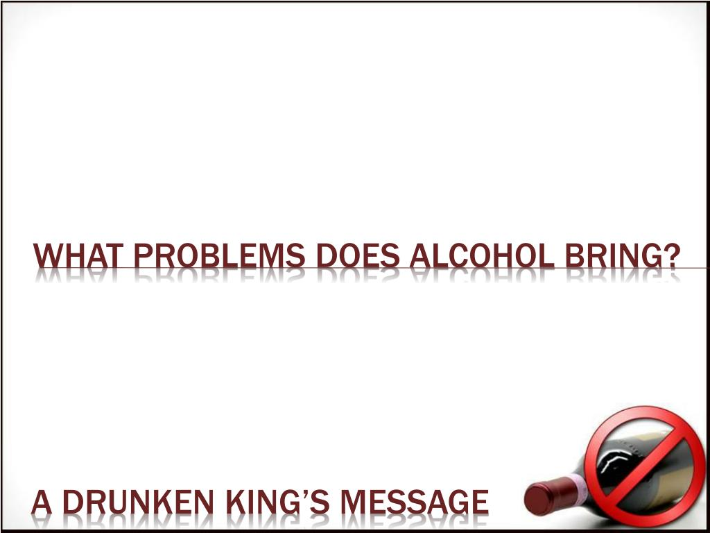 What problems does alcohol bring?