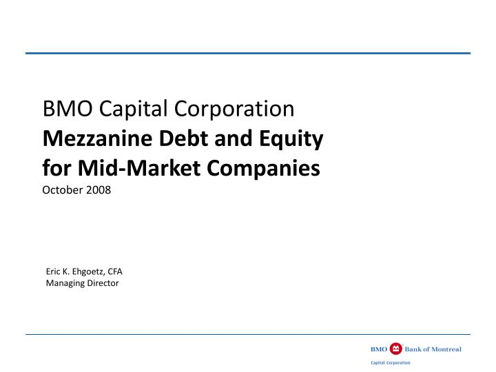 Bmo capital corporation mezzanine debt and equity for mid market companies october 2008