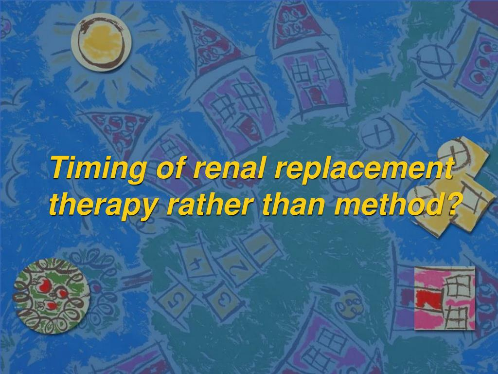 Timing of renal replacement therapy rather than method?