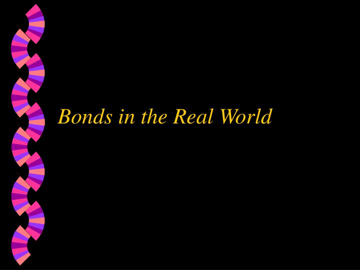 Bonds in the Real World