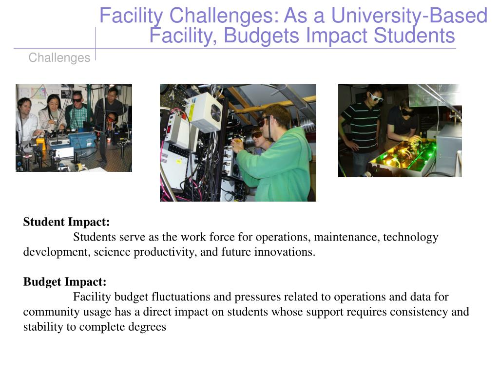 Facility Challenges: As a University-Based 	Facility, Budgets Impact Students