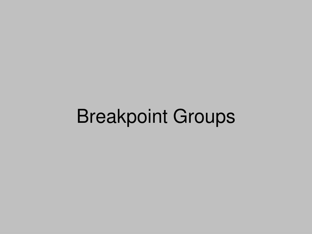 Breakpoint Groups