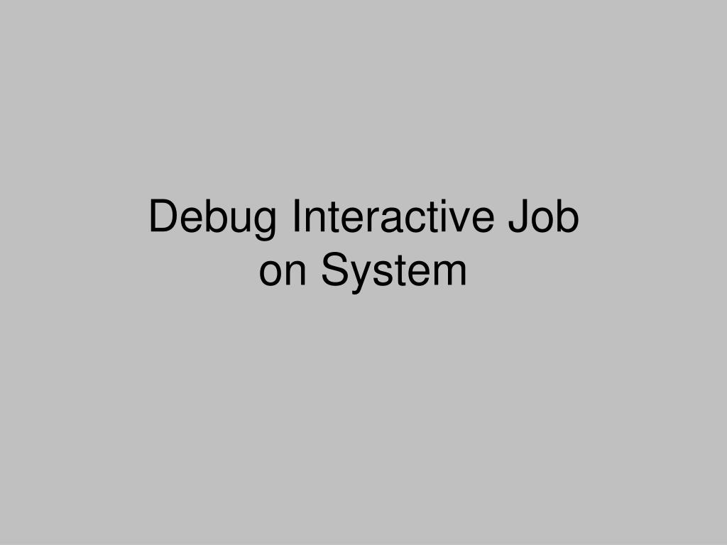 Debug Interactive Job