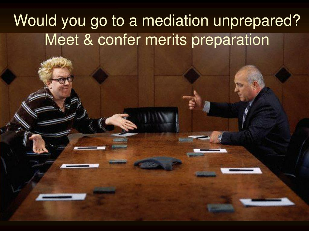 Would you go to a mediation unprepared?