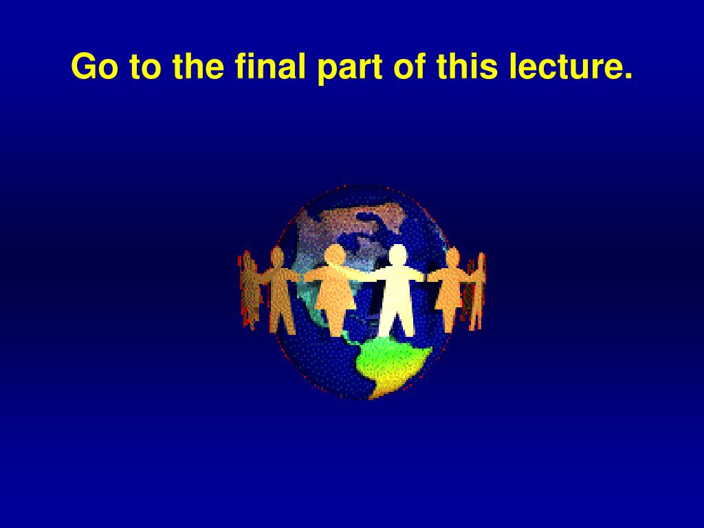 Go to the final part of this lecture.