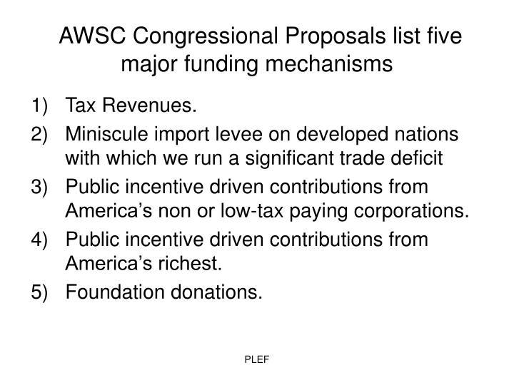 AWSC Congressional Proposals list five major funding mechanisms