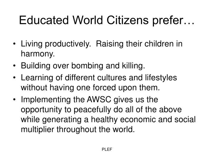 Educated World Citizens prefer…