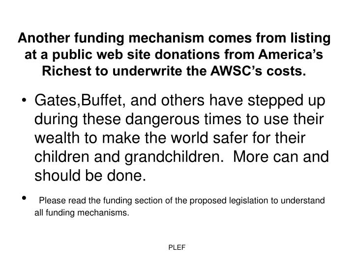 Another funding mechanism comes from listing at a public web site donations from America's Richest to underwrite the AWSC's costs.